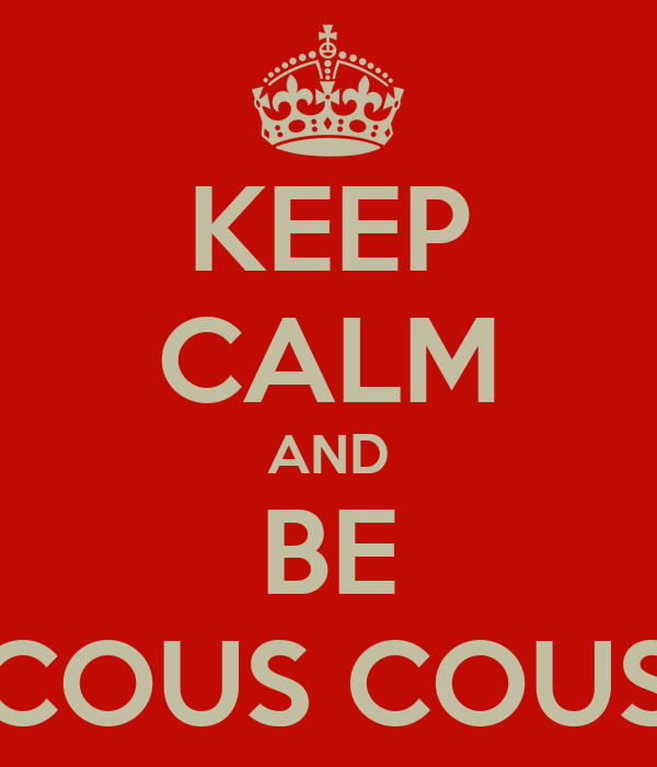 KEEP CALM AND BE COUS COUS