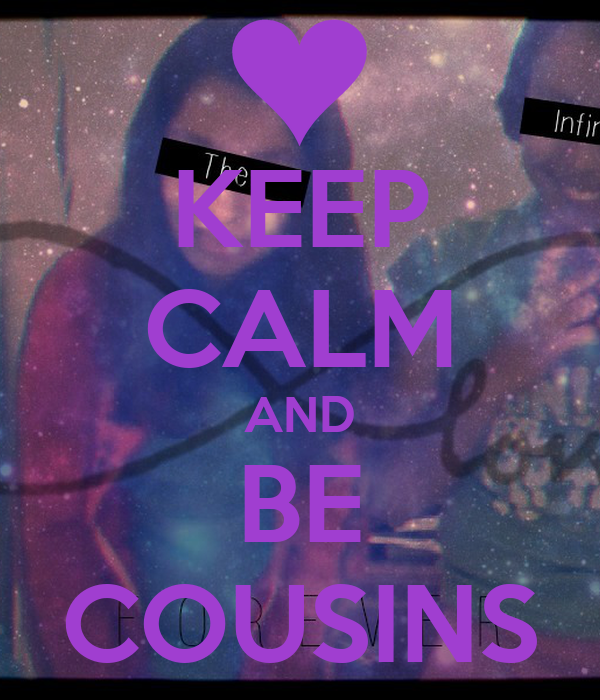 KEEP CALM AND BE COUSINS
