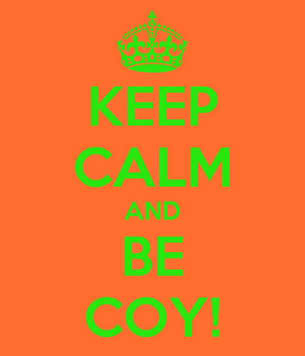 KEEP CALM AND BE COY!