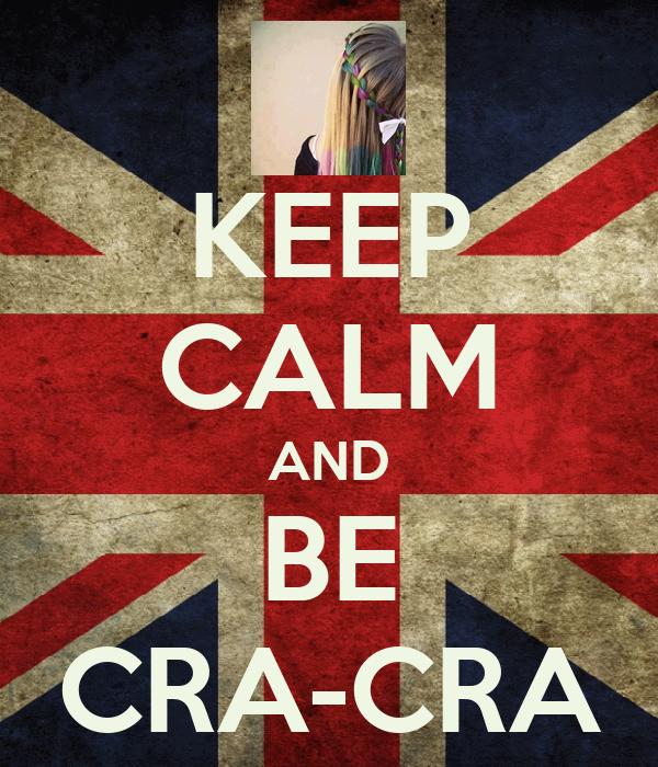 KEEP CALM AND BE CRA-CRA