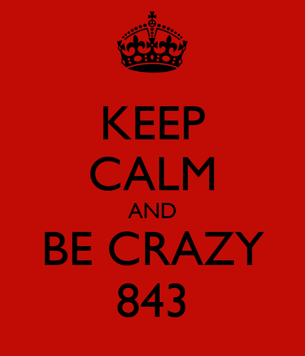 KEEP CALM AND BE CRAZY 843