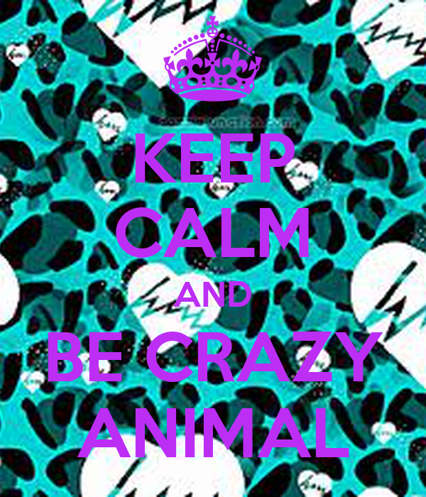 KEEP CALM AND BE CRAZY ANIMAL