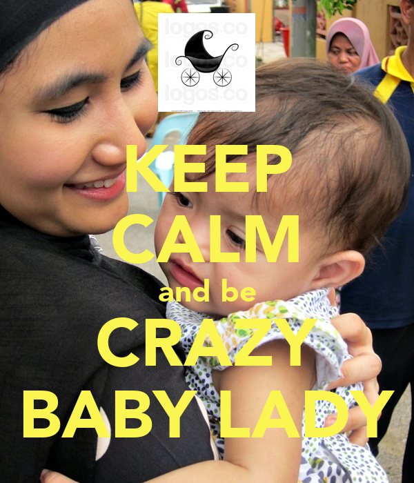 KEEP CALM and be CRAZY BABY LADY