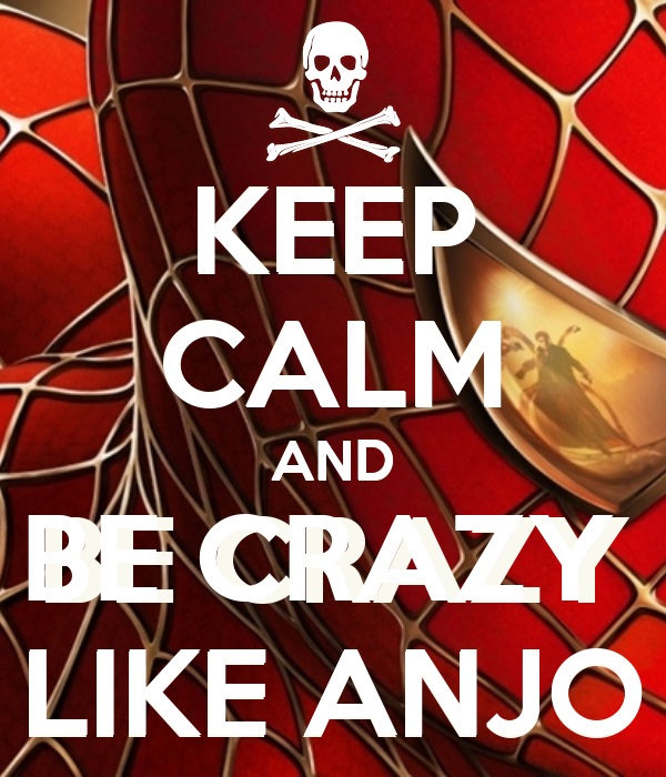 KEEP CALM AND BE CRAZY  LIKE ANJO