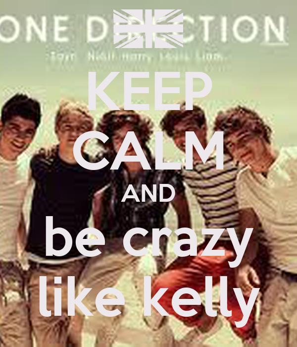 KEEP CALM AND be crazy like kelly