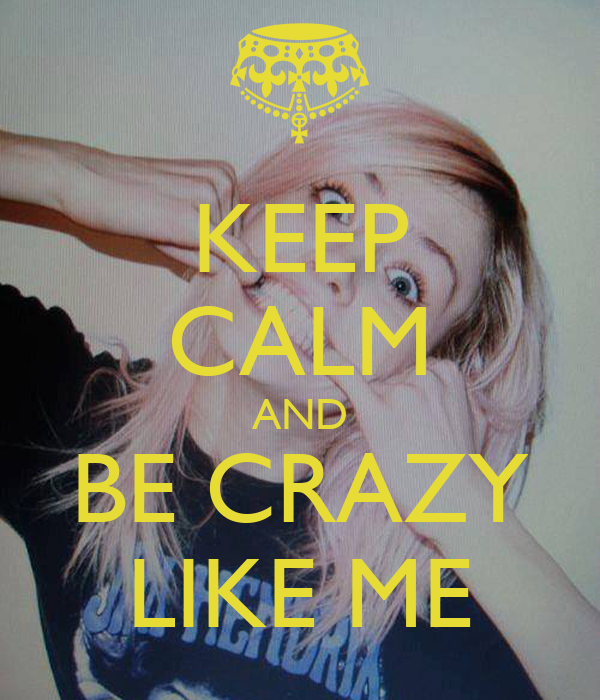KEEP CALM AND BE CRAZY LIKE ME