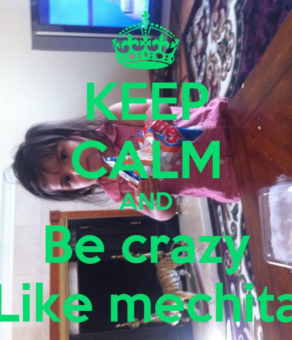 KEEP CALM AND Be crazy Like mechita