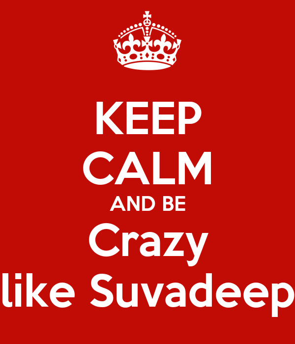 KEEP CALM AND BE Crazy like Suvadeep