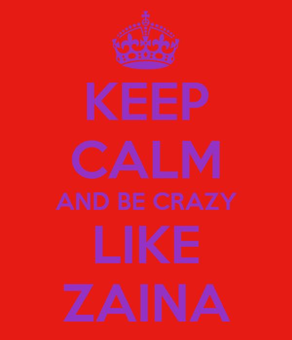 KEEP CALM AND BE CRAZY LIKE ZAINA