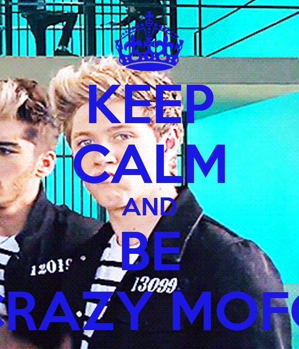 KEEP CALM AND BE CRAZY MOFO