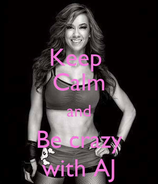 Keep  Calm and Be crazy with AJ