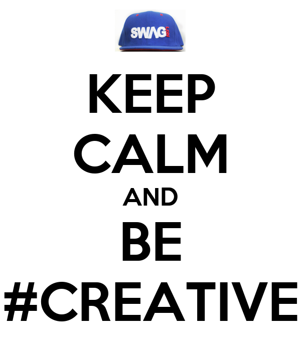 KEEP CALM AND BE #CREATIVE