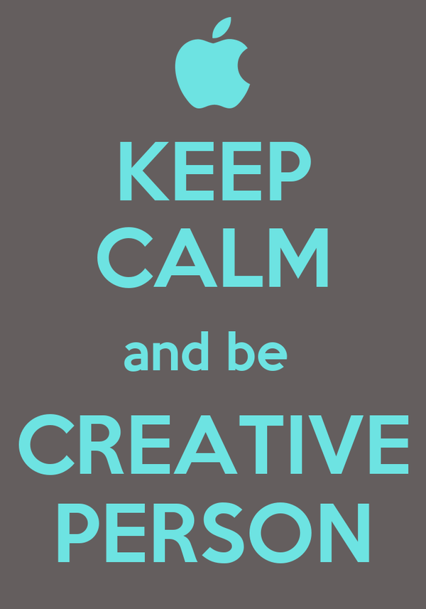 KEEP CALM and be  CREATIVE PERSON