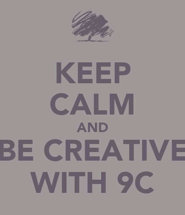 KEEP CALM AND BE CREATIVE WITH 9C