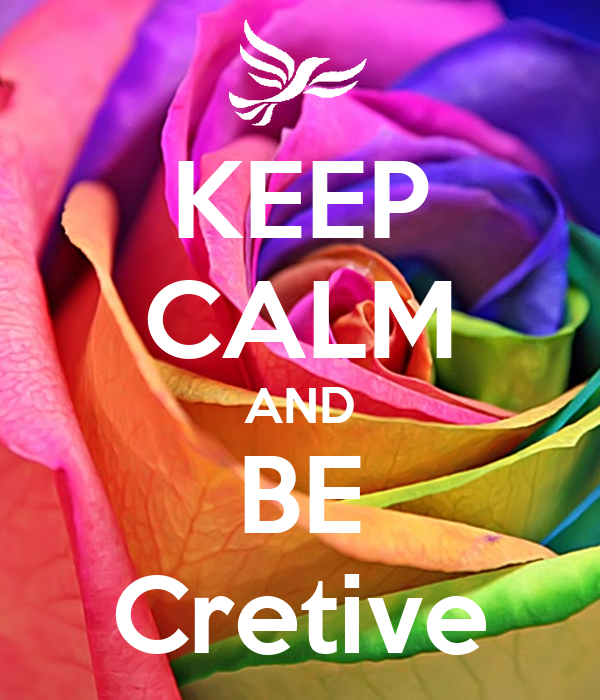 KEEP CALM AND BE Cretive