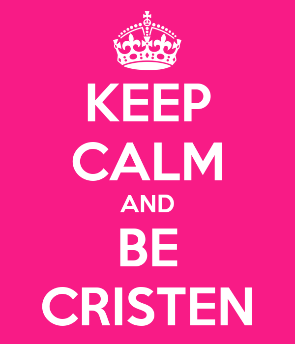 KEEP CALM AND BE CRISTEN