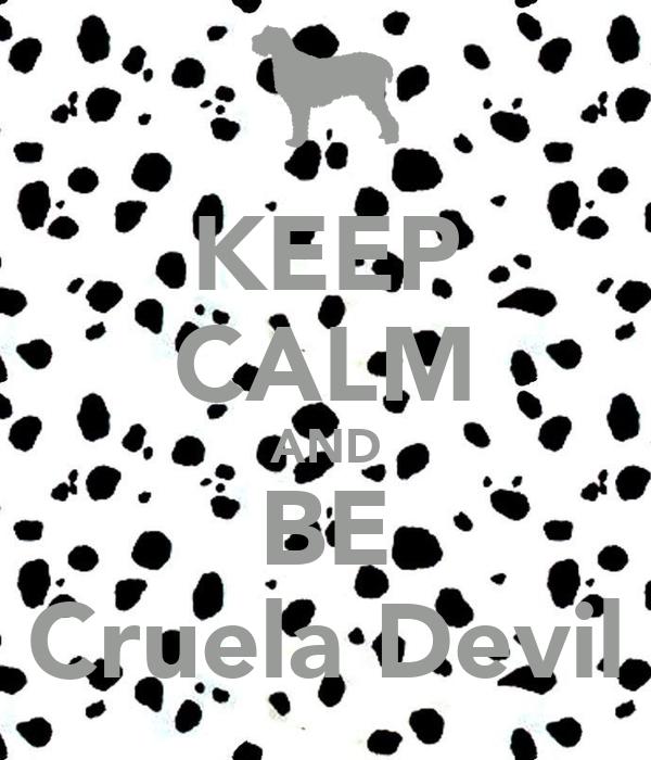 KEEP CALM AND BE Cruela Devil