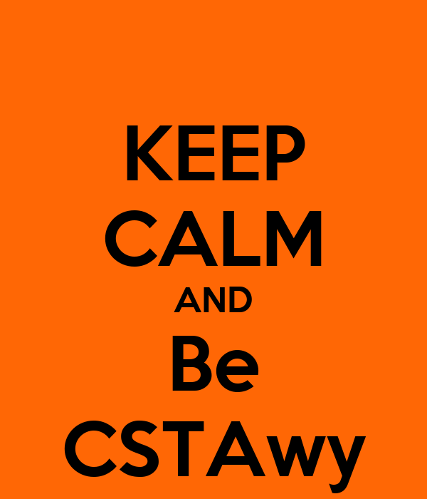 KEEP CALM AND Be CSTAwy