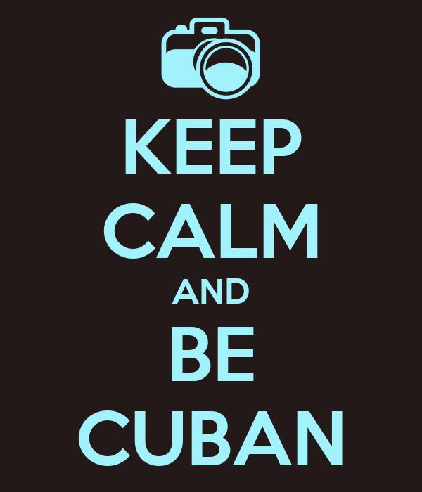 KEEP CALM AND BE CUBAN