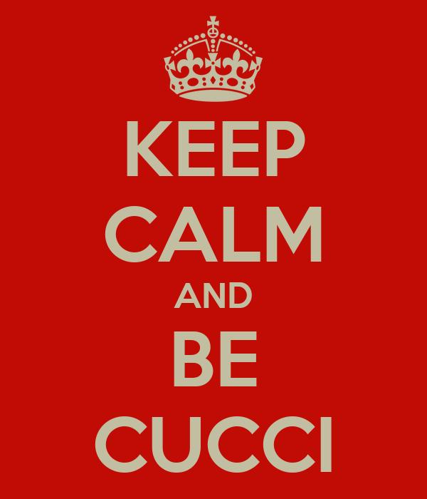 KEEP CALM AND BE CUCCI