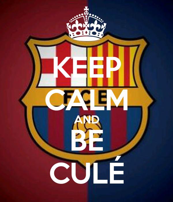KEEP CALM AND BE CULÉ