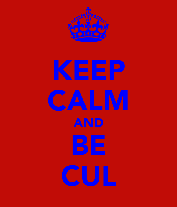 KEEP CALM AND BE CUL