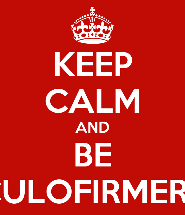 KEEP CALM AND BE CULOFIRMERS