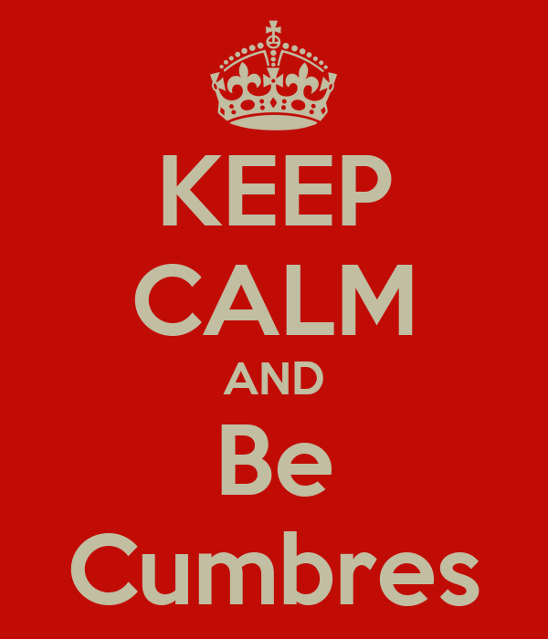 KEEP CALM AND Be Cumbres