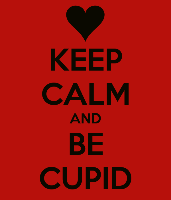 KEEP CALM AND BE CUPID