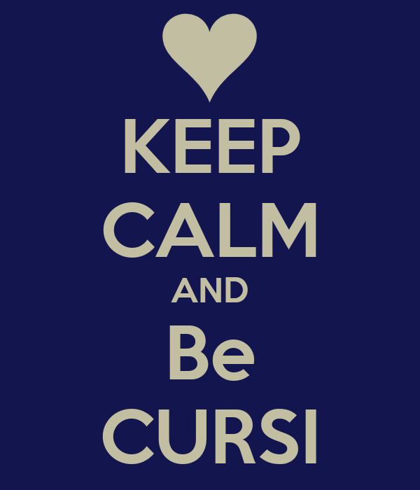 KEEP CALM AND Be CURSI