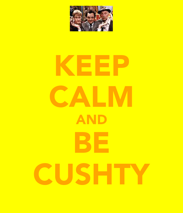 KEEP CALM AND BE CUSHTY