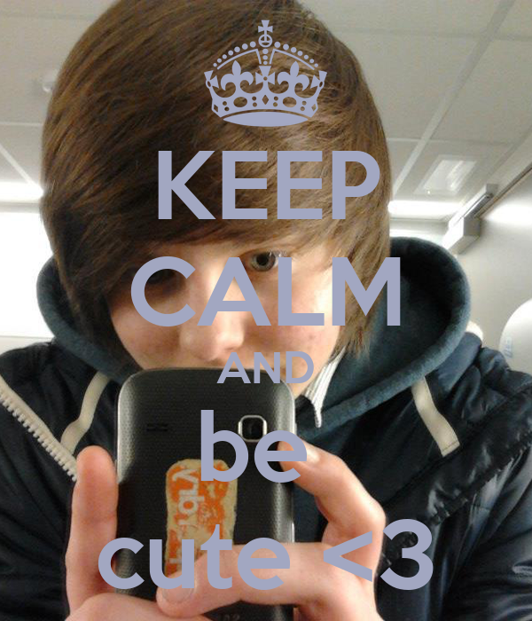 KEEP CALM AND be  cute <3