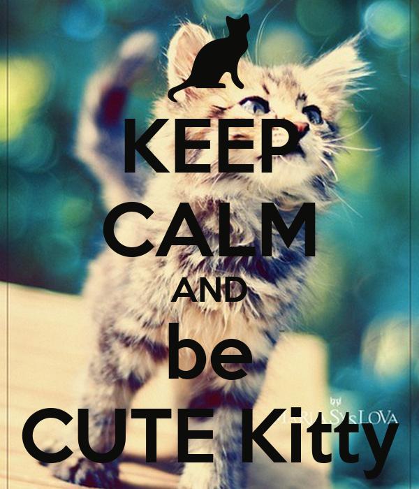 KEEP CALM AND be CUTE Kitty