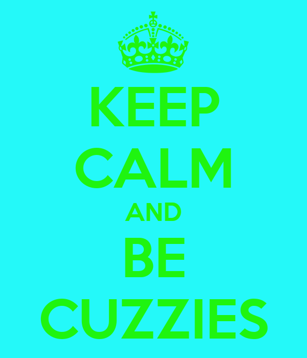 KEEP CALM AND BE CUZZIES