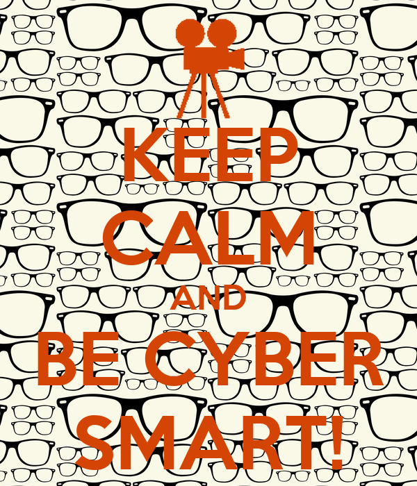 KEEP CALM AND BE CYBER SMART!