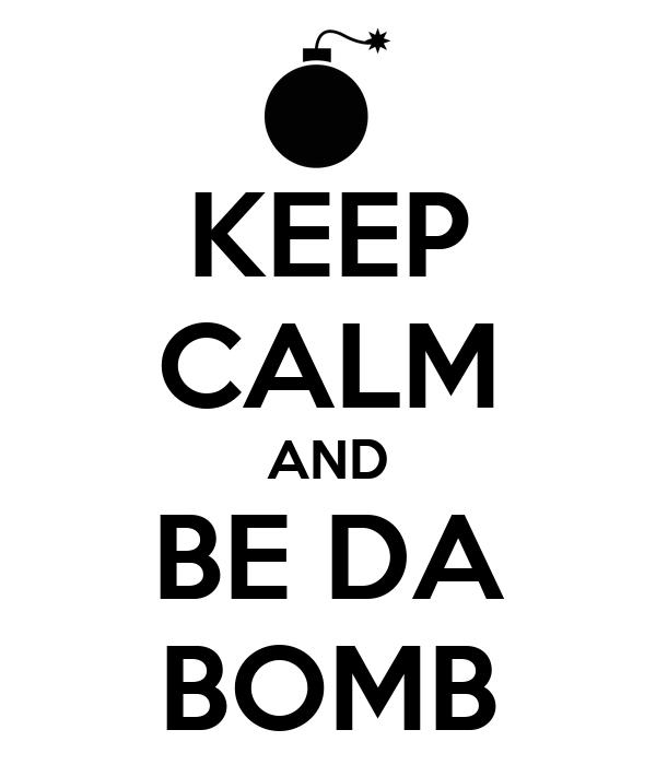 KEEP CALM AND BE DA BOMB
