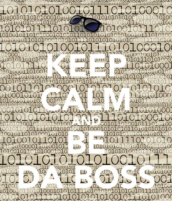 KEEP CALM AND BE DA BOSS