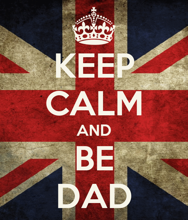 KEEP CALM AND BE DAD