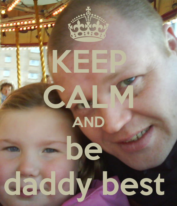 KEEP CALM AND be  daddy best