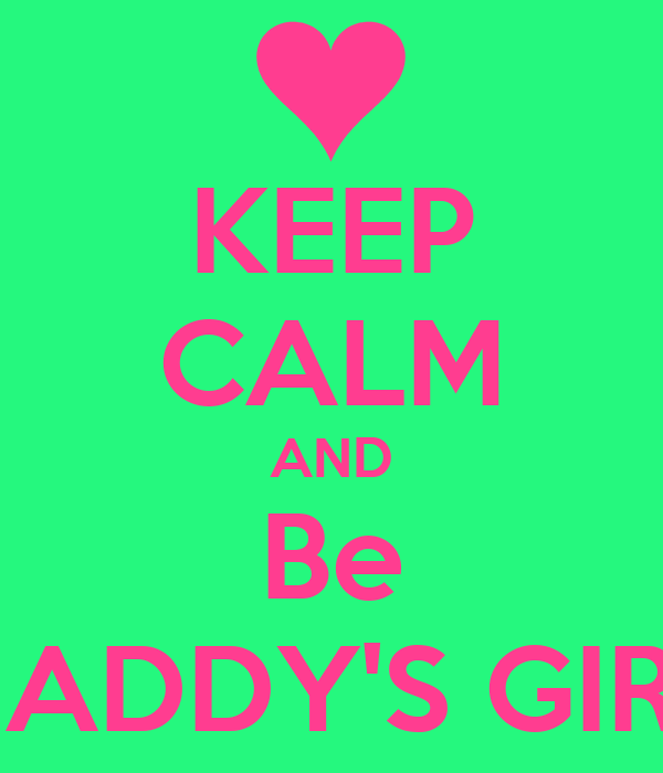 KEEP CALM AND Be DADDY'S GIRL
