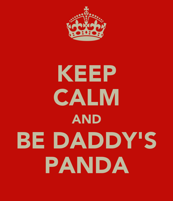 KEEP CALM AND BE DADDY'S PANDA