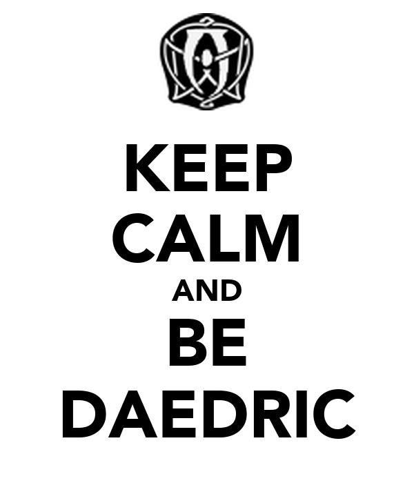 KEEP CALM AND BE DAEDRIC