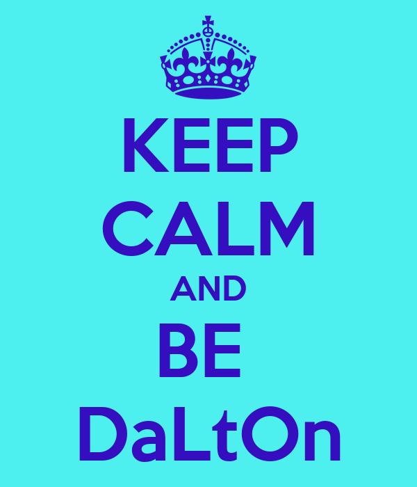 KEEP CALM AND BE  DaLtOn