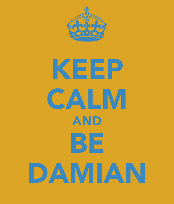 KEEP CALM AND BE DAMIAN