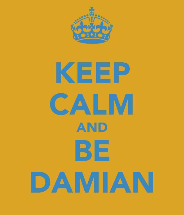 KEEP CALM AND BE DAMIAN