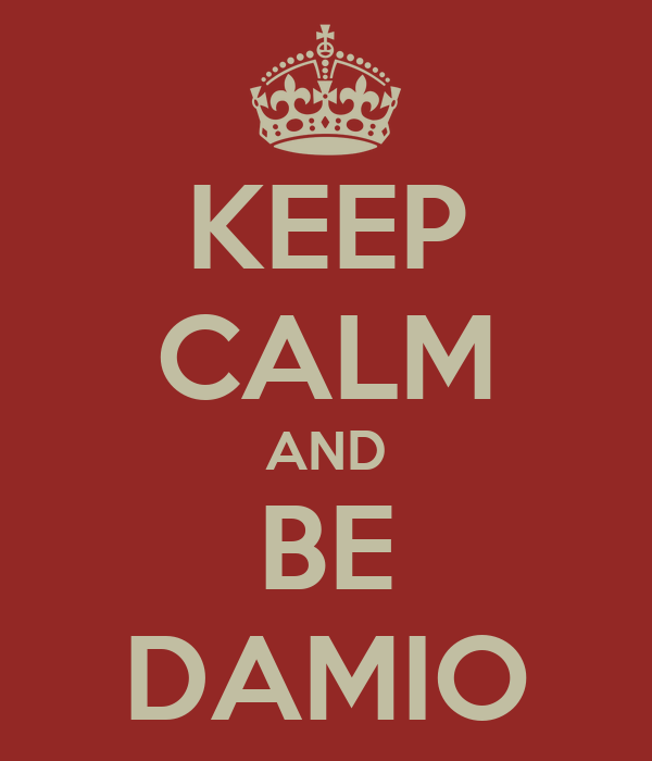 KEEP CALM AND BE DAMIO