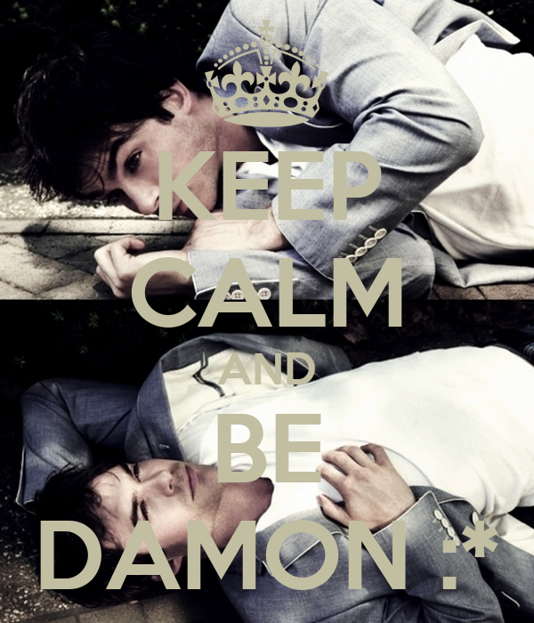 KEEP CALM AND BE DAMON :*