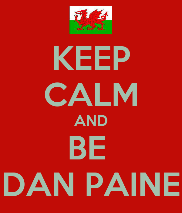 KEEP CALM AND BE  DAN PAINE