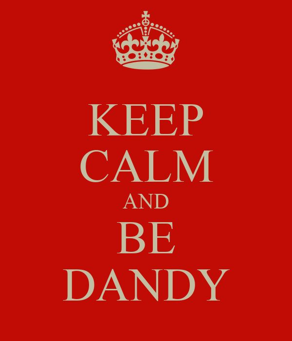 KEEP CALM AND BE DANDY