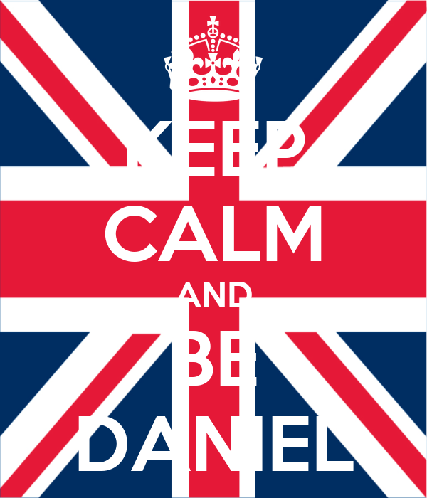KEEP CALM AND BE DANIEL